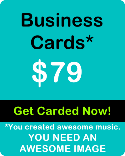 Business Cards. GET CARDED NOW! You created awesome music. YOU NEED AN AWESOME IMAGE.