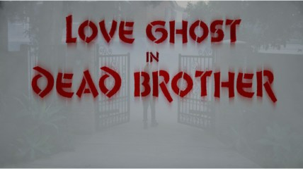 """Love Ghost: """"Dead Brother"""""""