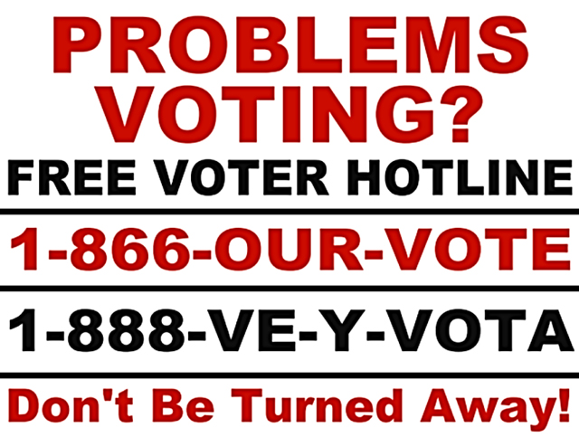 Election protection 866-OUR-VOTE or 888-VE-Y-VOTA