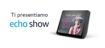 Ti presentiamo Amazon Echo Show
