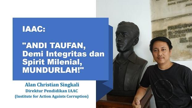 IAAC: ANDI TAUFAN, Demi Integritas dan Spirit Milenial, MUNDURLAH!