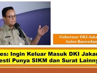 Anies: Ingin Keluar Masuk DKI Jakarta, Mesti Punya SIKM dan Surat Lainnya