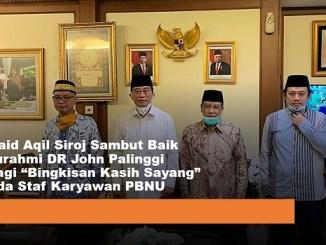 """KH Said Aqil Siroj Sambut Baik Silaturahmi DR John Palinggi Berbagi """"Bingkisan Kasih Sayang"""" kepada Staf Karyawan PBNU"""