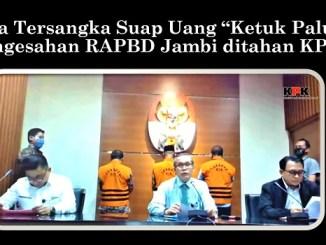 "Tiga Tersangka Suap Uang ""Ketuk Palu"" Pengesahan RAPBD Jambi ditahan KPK"