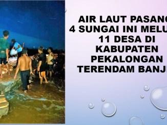 Air Laut Pasang, 4 Sungai Ini Meluap, 11 Desa di Kabupaten Pekalongan Terendam Banjir