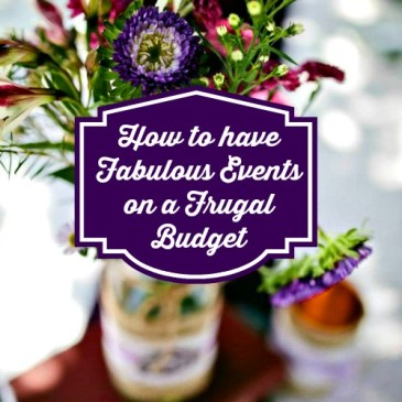 How to have Fabulous Events on a Frugal Budget -Part 1