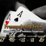 Poker Online Teraman Di Indonesia DI Situs Promopoker303.com