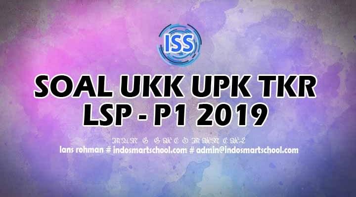 SOAL UKK UPK TKR 2019  LSP-P1 PAKET 3
