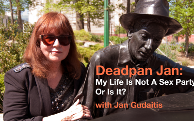 Deadpan Jan: My Life is Not a Sex Party or Is It?