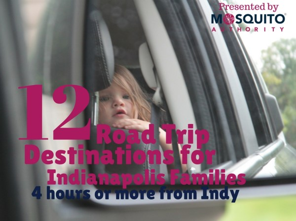 Family Road Trip Destinations: 4 Hours or More From Indy ...