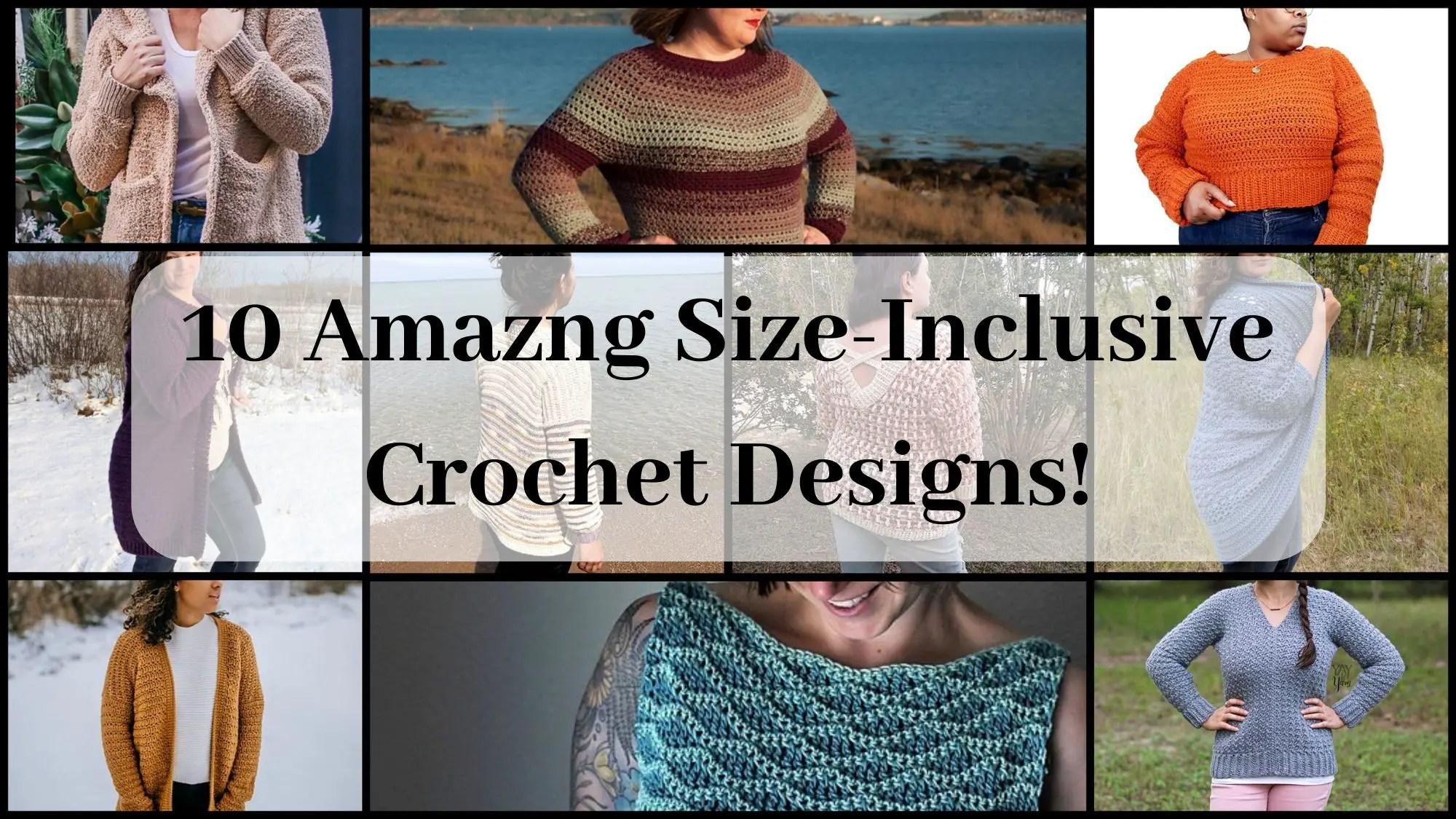 10 Amazing Size-Inclusive Crochet Designs!