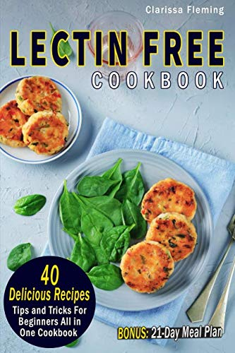 Lectin Free Cookbook: 40 Delicious Recipes, Tips and Tricks For Beginners