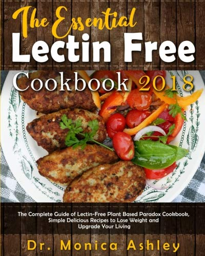 The Essential Lectin Free Cookbook 2018: The Complete Guide of Lectin