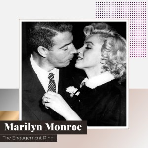 The Engagement Ring of Marilyn Monroe