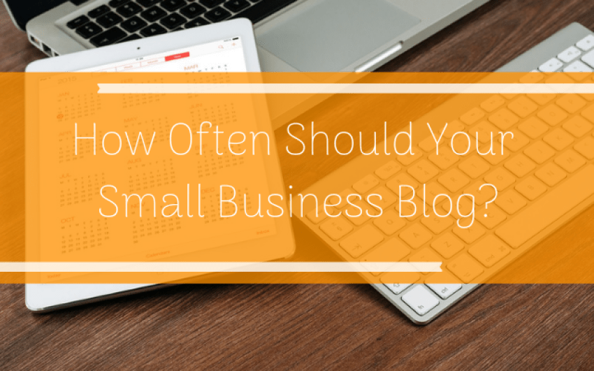 How Often Should Your Small Business Blog?
