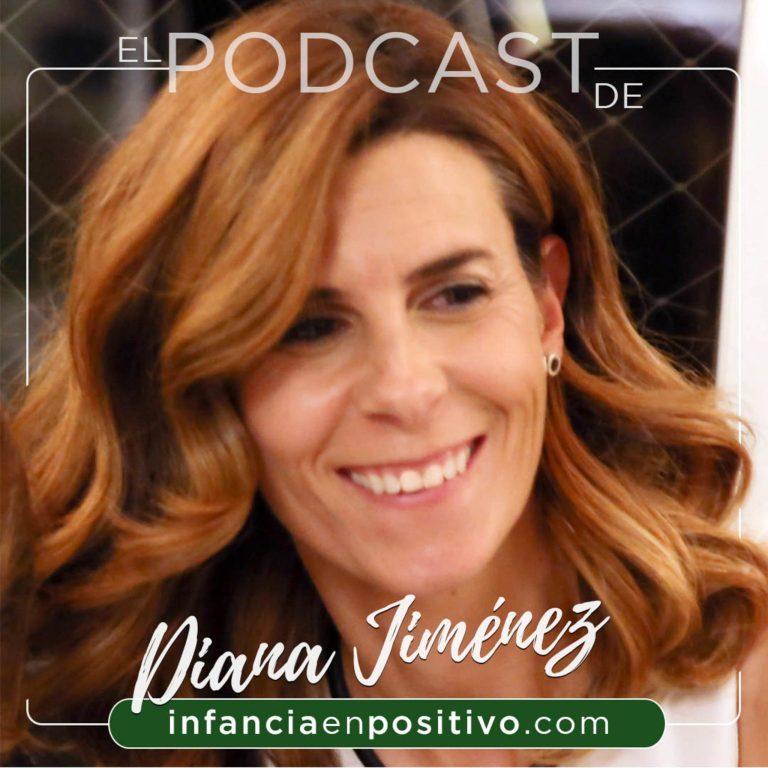 El podcast de Diana Jiménez de InfanciaenPositivo.com ⭐