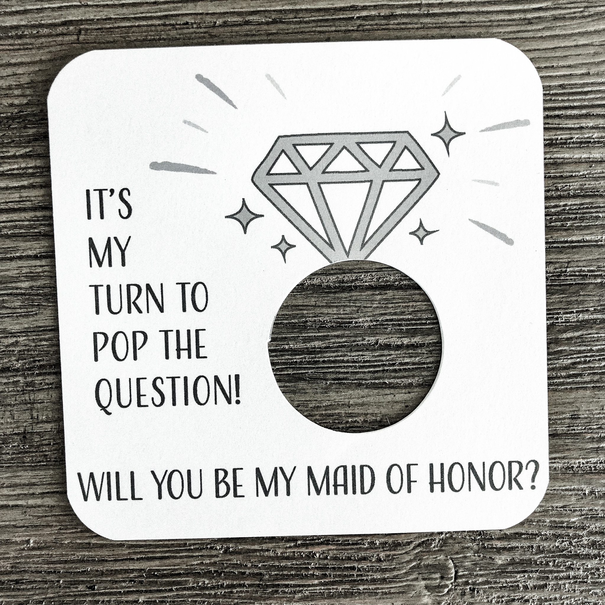 It's my turn to pop the question! Will you be my maid of honor? Plain white card stock