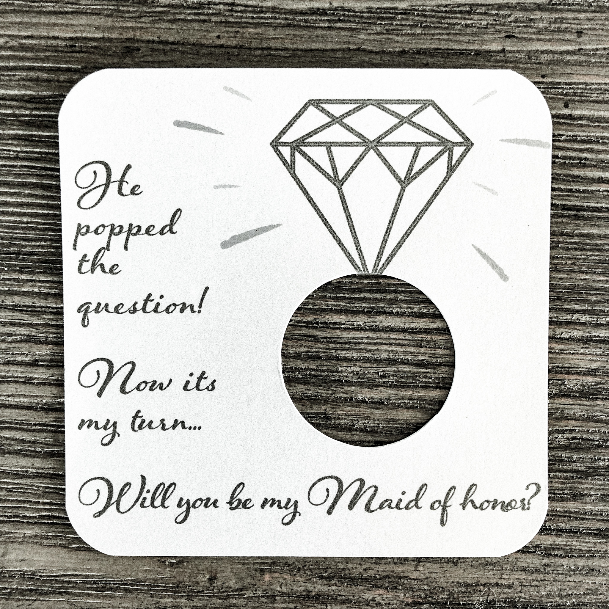 He popped the question! Now its my turn... Will you be my maid of honor? Shimmer white gold card stock.