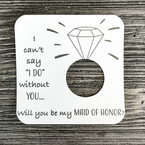 I can't say I do without you... Will you be my maid of honor? Shimmer white gold cardstock