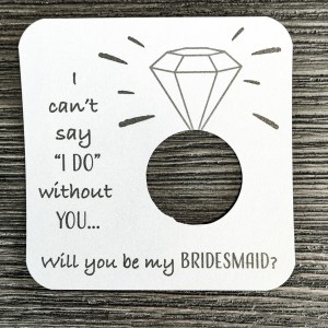 I can't say I do without you... Will you be my bridesmaid? Shimmer White Gold cardstock.