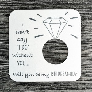 I can't say I do without you... Will you be my bridesmaid? Shimmer Champagne cardstock.