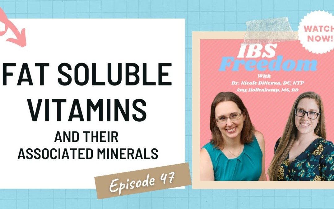 Fat Soluble Vitamins and Associated Minerals from IBS freedom Podcast #47