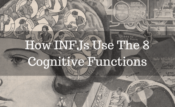 How INFJs Use the 8 cognitive functions