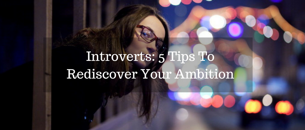 Introverts- 5 Tips To Rediscover Your Ambition