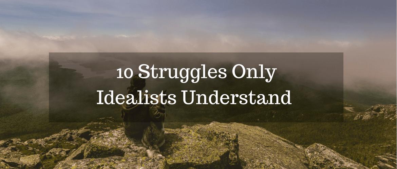 10 Struggles Idealists Understand