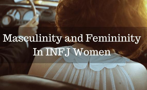 Masculinity and Femininity In INFJ Women