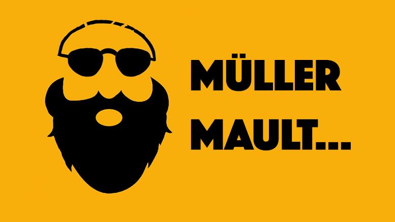 Müller mault...