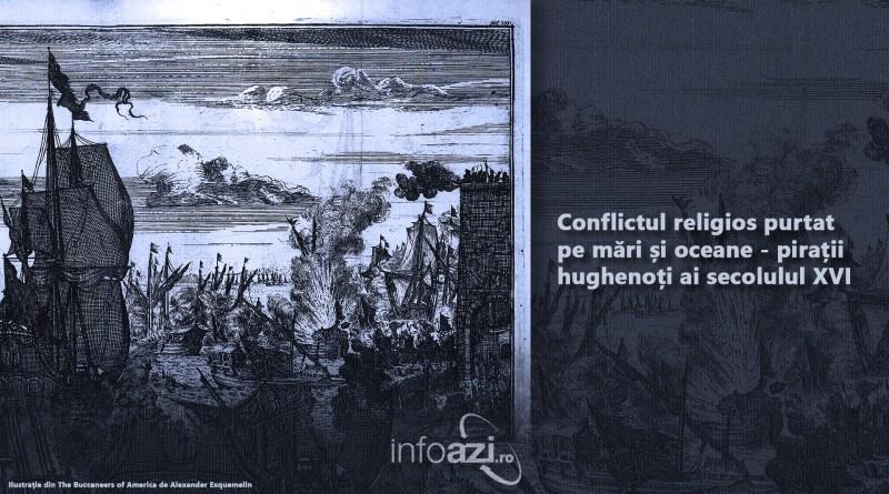 Conflictul religios purtat pe mări și oceane – pirații hughenoți ai secolulul XVI
