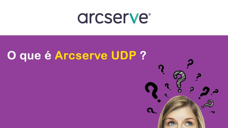 O que é Arcserve UDP