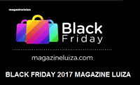 BLACK FRIDAY 2017 MAGAZINE LUIZA