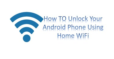 How TO Unlock Your Android Phone Using Home WiFi-infogalaxy.in
