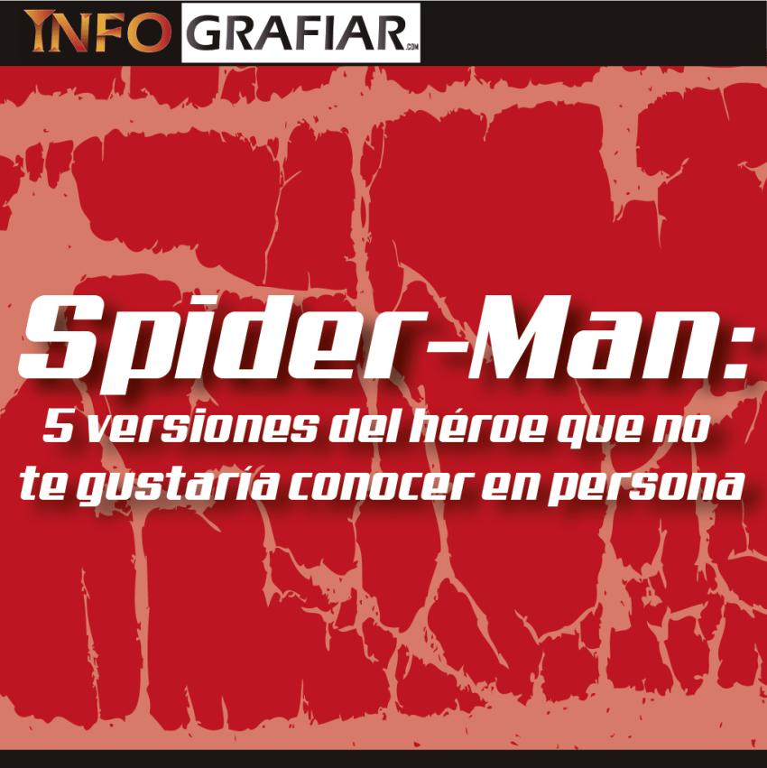 Spider-Man: 5 VERSIONES DEL HÉROE QUE NO TE GUSTARÍA CONOCER EN PERSONA