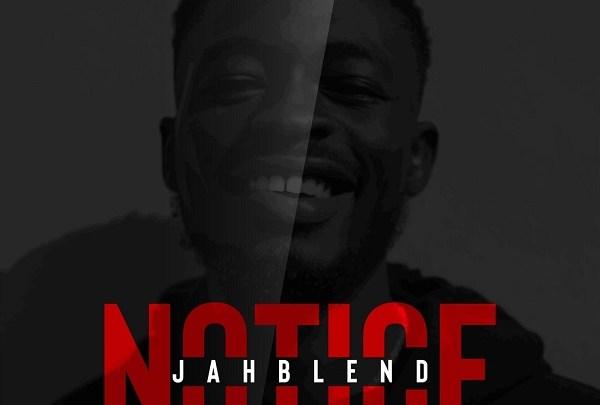 """Naija Dancehall Song """"NOTICE"""" by Jahblend"""