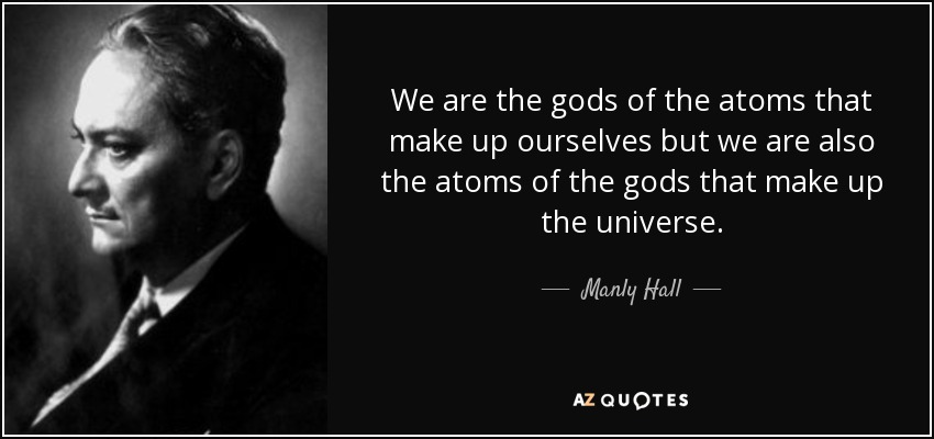 quote-we-are-the-gods-of-the-atoms-that-make-up-ourselves-but-we-are-also-the-atoms-of-the-manly-hall-94-40-31