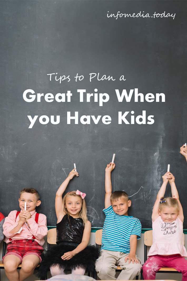 Tips to Plan a Great Trip When you Have Kids