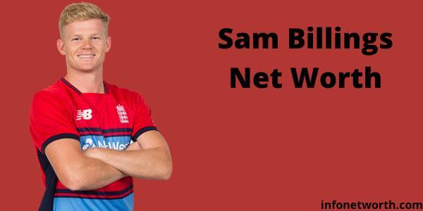 Sam Billings Net Worth-IPL salary, Career and ICC Rankings
