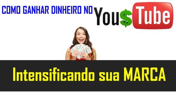 Como Ganhar Dinheiro no Youtube Intensificando Sua Marca?