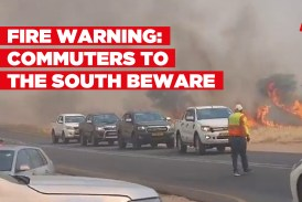 FIRE WARNING: Commuters to the South beware