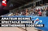 Amateur boxing spectacle brings northerners together