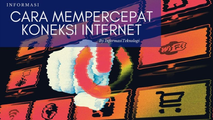 Cara-Mempercepat-Koneksi-Internet