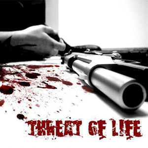 threat on life