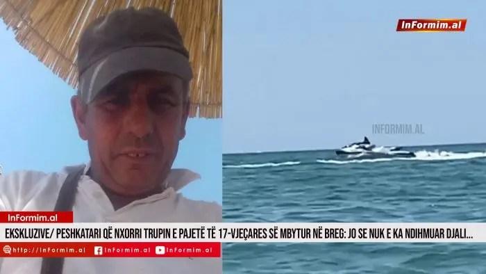 Ekskluzive/ Peshkatari që nxorri trupin e pajetë të 17-vjeçares së mbytur në breg: Jo se nuk e ka ndihmuar djali…
