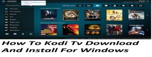 How To Kodi Tv Download And Install For Windows