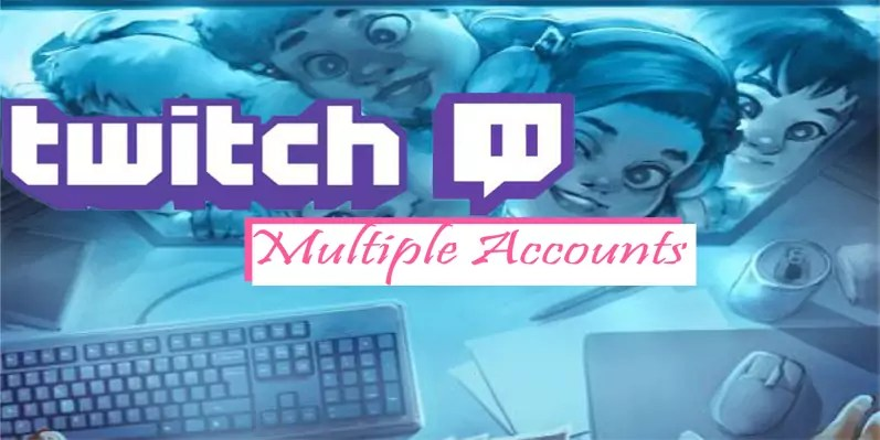 Create Multiple Twitch Accounts! Streamers aren't allowed to miss