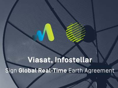 Viasat, Infostellar sign Global Real-Time Earth Agreement