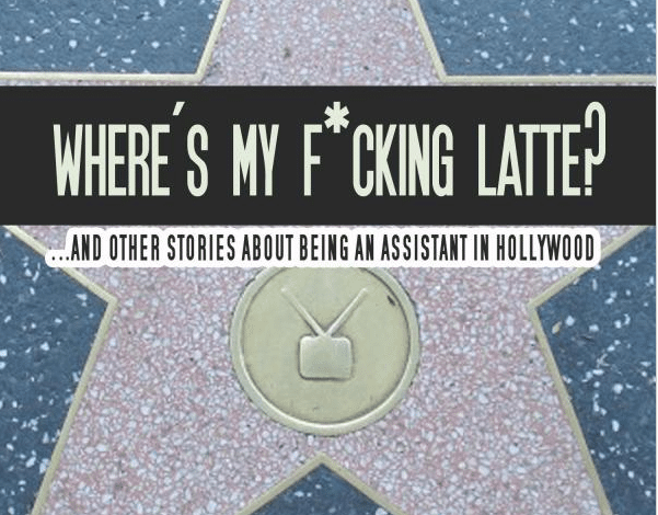 Photo of Where's My F*cking Latte? (and Other Stories About Being an Assistant in Hollywood)